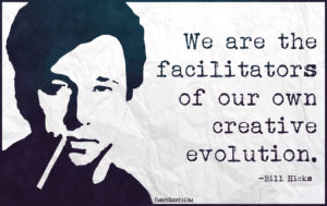 EmilysQuotes.Com-facilitator-own-creative-evolution-intelligent-wisdom-Bill-Hicks